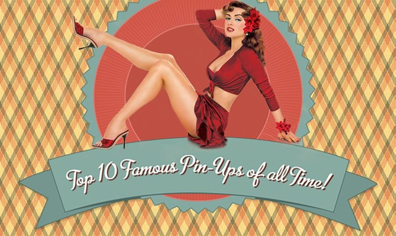 TOP 10 FAMOUS PIN-UPS OF ALL TIME!